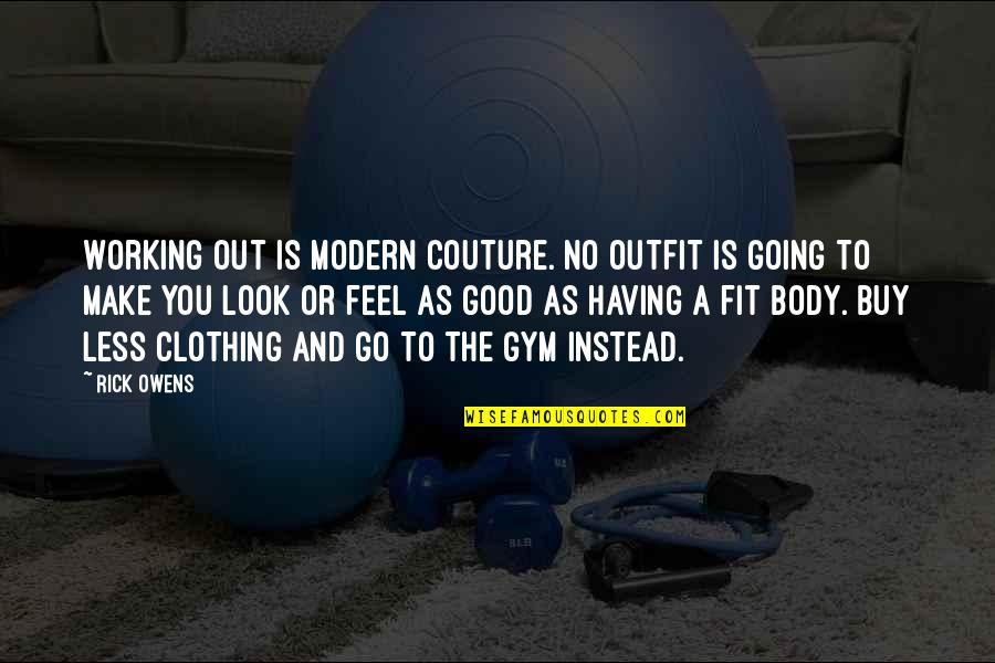 Good Working Quotes By Rick Owens: Working out is modern couture. No outfit is