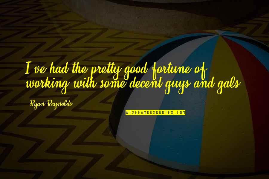 Good Working Quotes By Ryan Reynolds: I've had the pretty good fortune of working