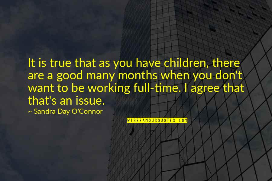 Good Working Quotes By Sandra Day O'Connor: It is true that as you have children,