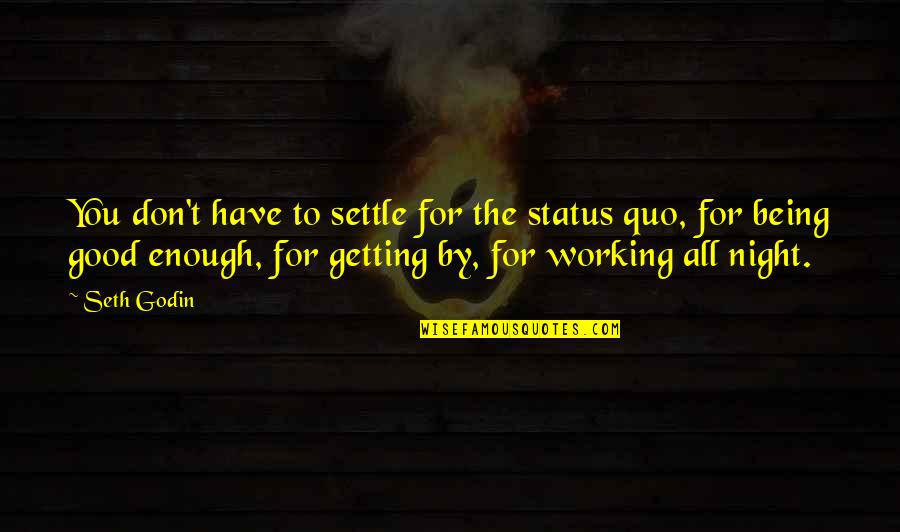 Good Working Quotes By Seth Godin: You don't have to settle for the status