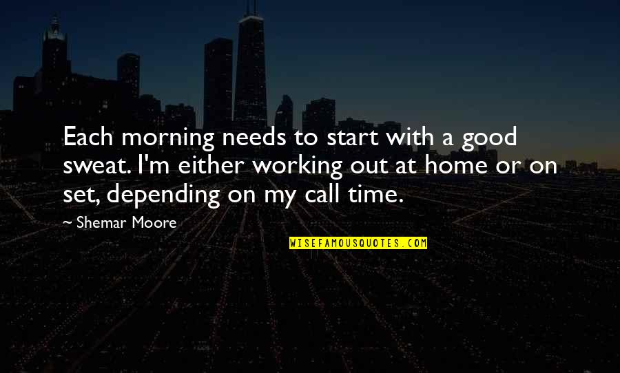 Good Working Quotes By Shemar Moore: Each morning needs to start with a good