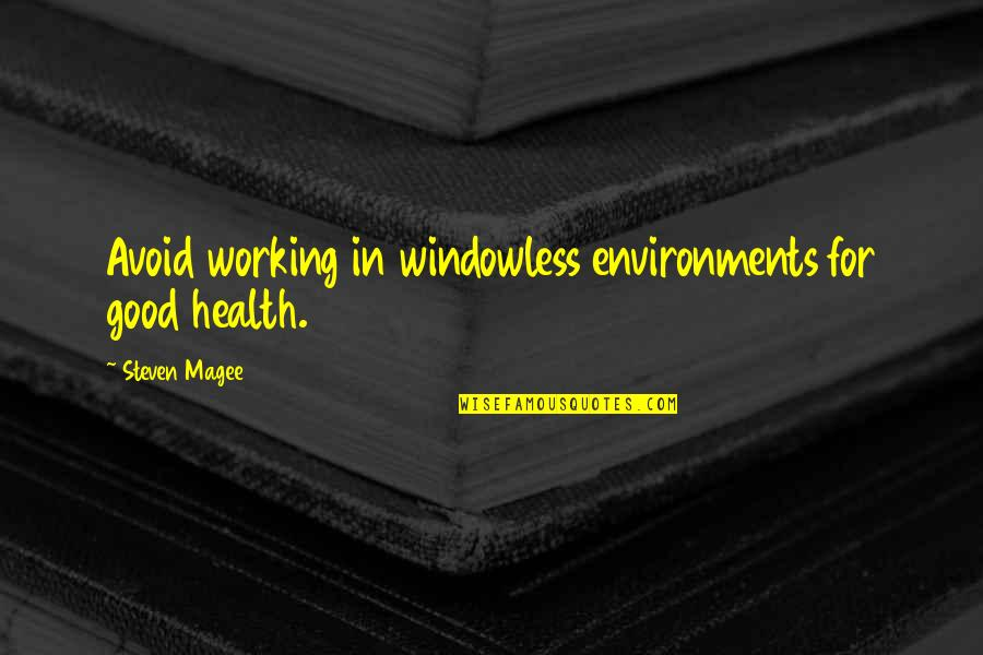 Good Working Quotes By Steven Magee: Avoid working in windowless environments for good health.