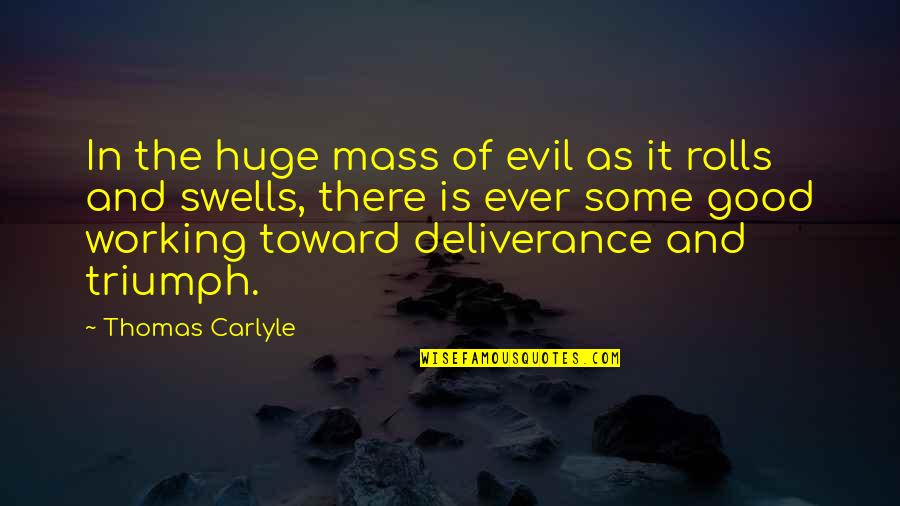 Good Working Quotes By Thomas Carlyle: In the huge mass of evil as it