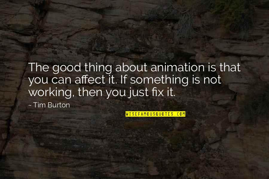Good Working Quotes By Tim Burton: The good thing about animation is that you