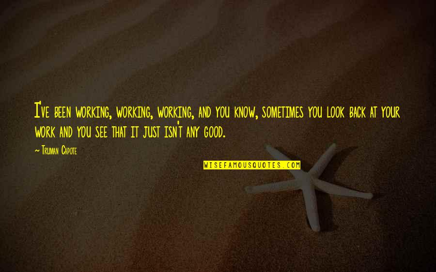 Good Working Quotes By Truman Capote: I've been working, working, working, and you know,