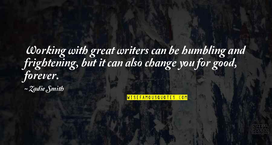 Good Working Quotes By Zadie Smith: Working with great writers can be humbling and