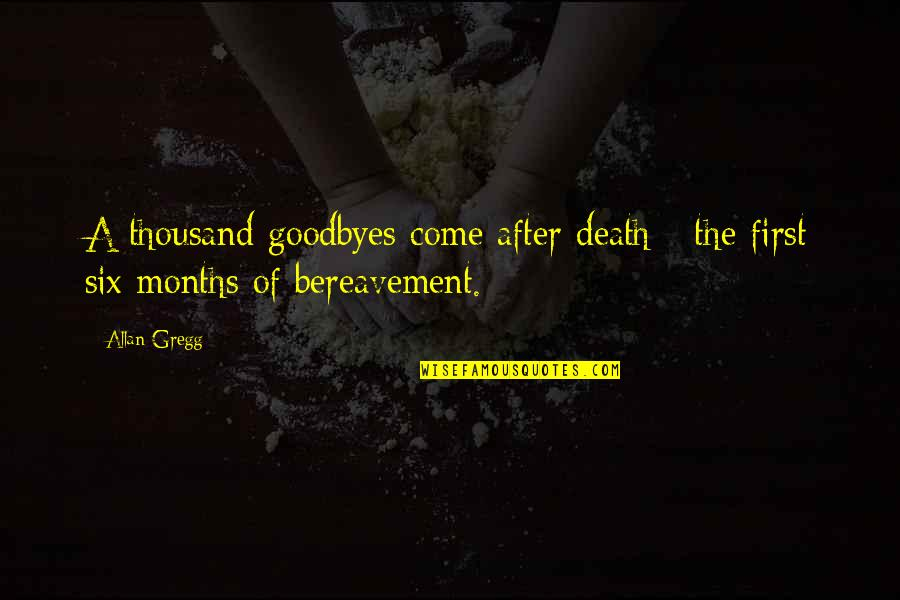 Goodbye And Death Quotes By Allan Gregg: A thousand goodbyes come after death - the