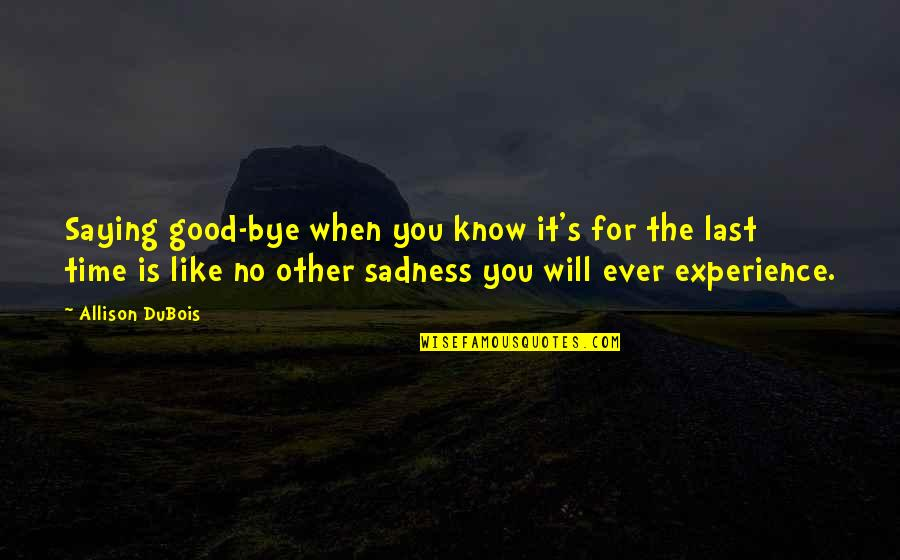 Goodbye And Death Quotes By Allison DuBois: Saying good-bye when you know it's for the
