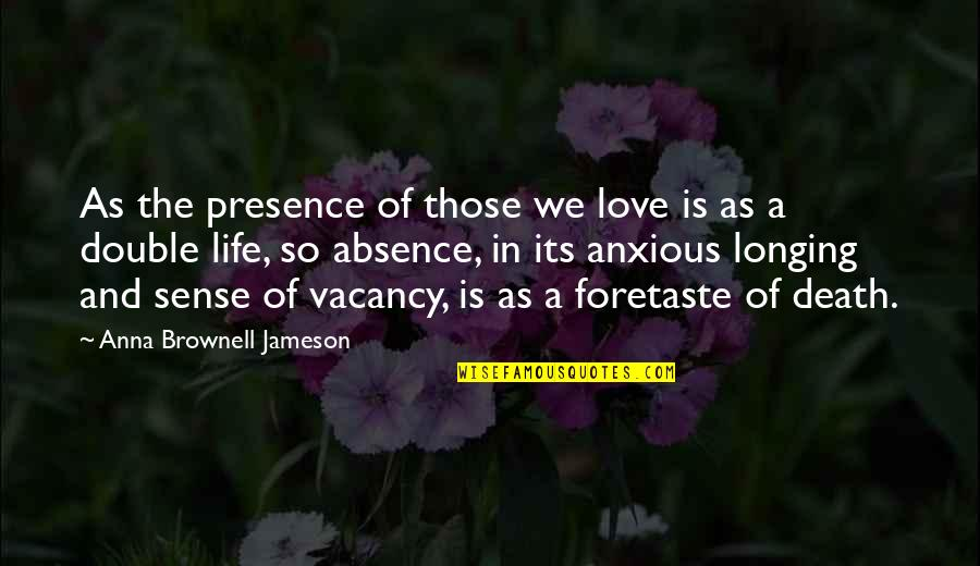 Goodbye And Death Quotes By Anna Brownell Jameson: As the presence of those we love is
