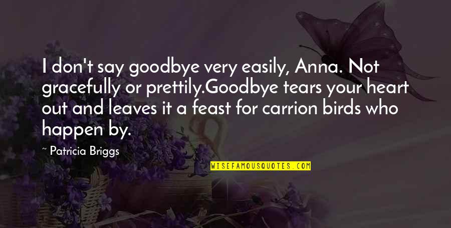 Goodbye And Death Quotes By Patricia Briggs: I don't say goodbye very easily, Anna. Not