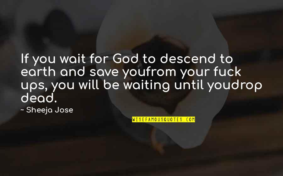 Goodbye And Death Quotes By Sheeja Jose: If you wait for God to descend to