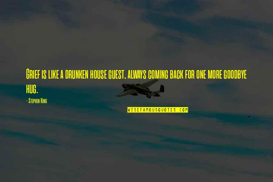 Goodbye And Death Quotes By Stephen King: Grief is like a drunken house guest, always