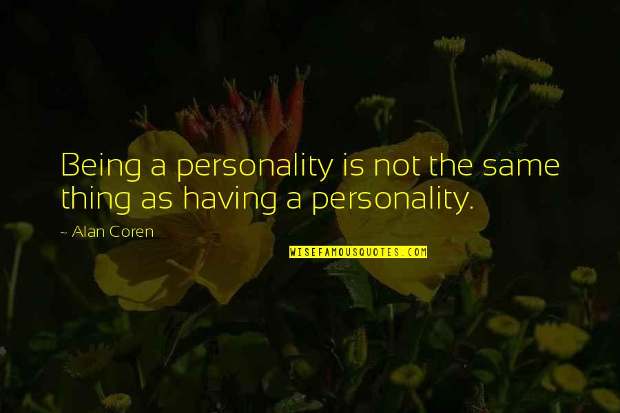 Goodbye My True Love Quotes By Alan Coren: Being a personality is not the same thing