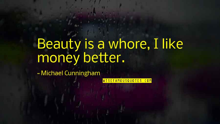 Goodbye My True Love Quotes By Michael Cunningham: Beauty is a whore, I like money better.