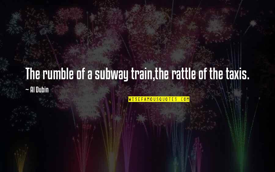 Goodbye To Friends Quotes By Al Dubin: The rumble of a subway train,the rattle of
