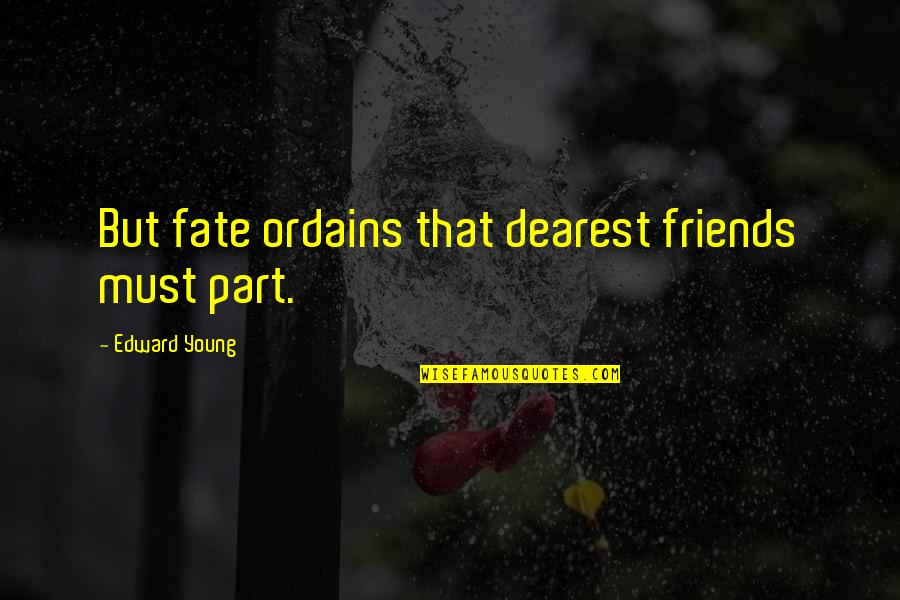 Goodbye To Friends Quotes By Edward Young: But fate ordains that dearest friends must part.