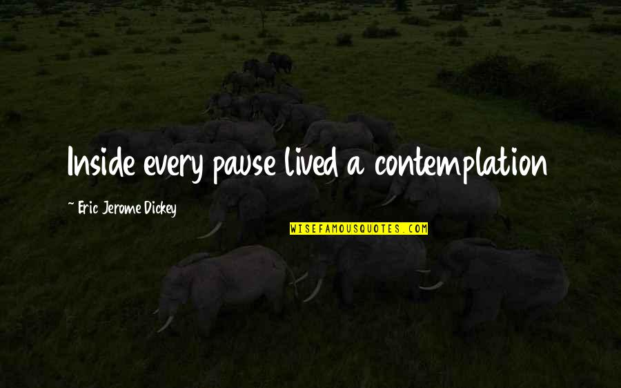 Goodbye To Friends Quotes By Eric Jerome Dickey: Inside every pause lived a contemplation