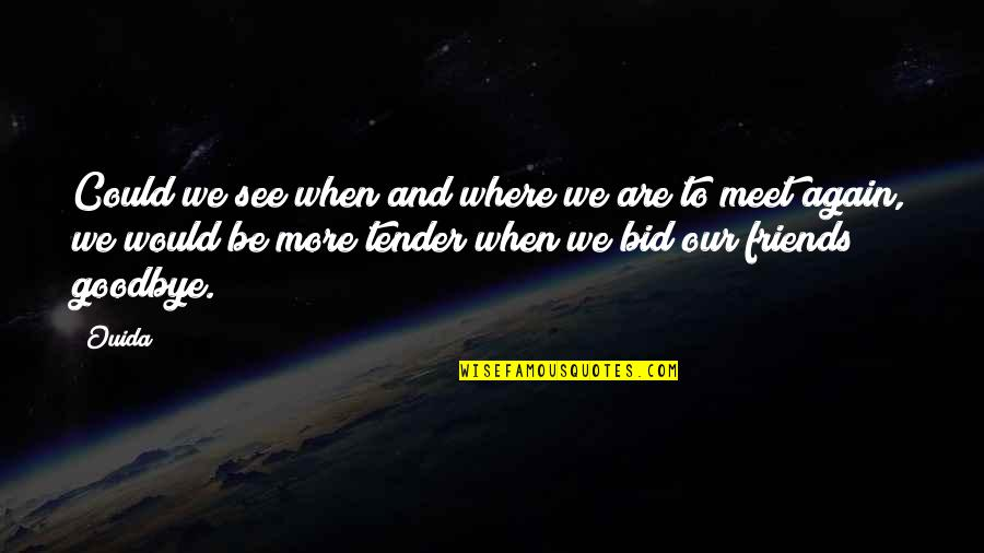 Goodbye To Friends Quotes By Ouida: Could we see when and where we are