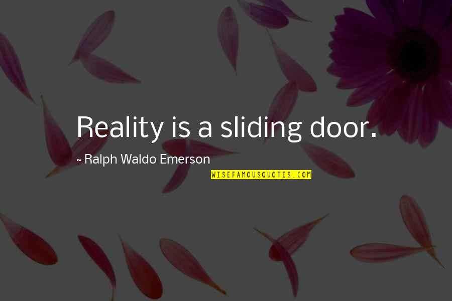 Goodbye To Friends Quotes By Ralph Waldo Emerson: Reality is a sliding door.