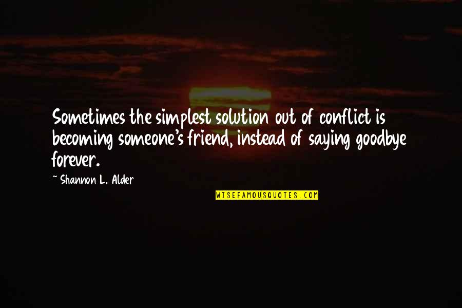 Goodbye To Friends Quotes By Shannon L. Alder: Sometimes the simplest solution out of conflict is