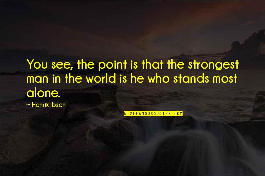 Goodbye Toby Office Quotes By Henrik Ibsen: You see, the point is that the strongest