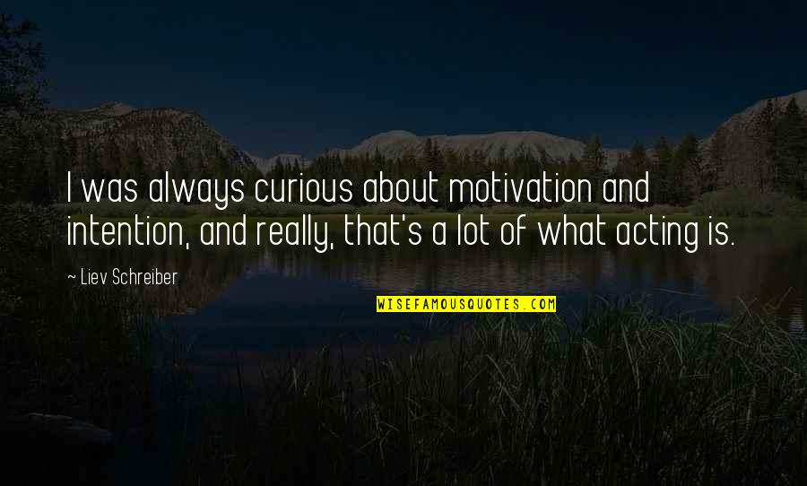 Goodbye Toby Office Quotes By Liev Schreiber: I was always curious about motivation and intention,