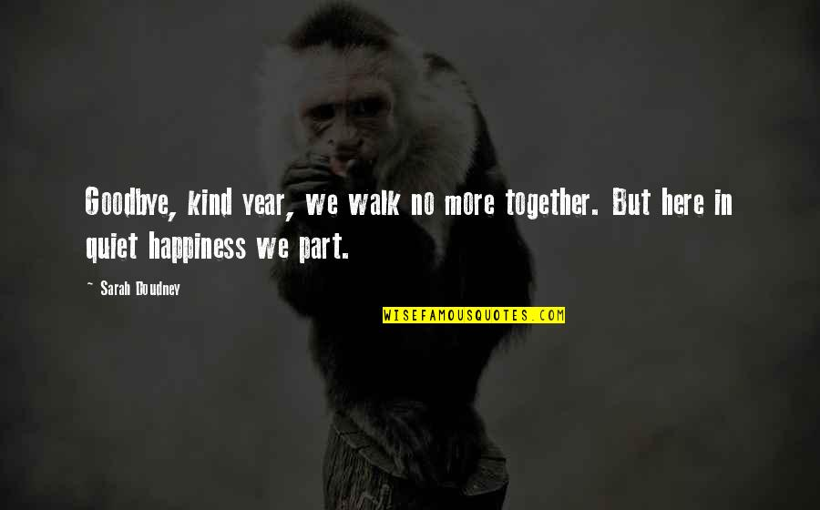 Goodbye Year Quotes By Sarah Doudney: Goodbye, kind year, we walk no more together.