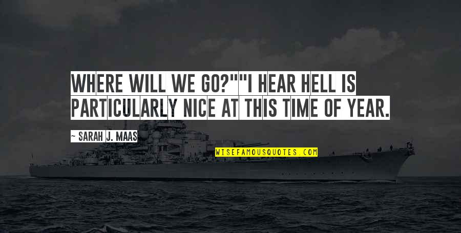 """Goodbye Year Quotes By Sarah J. Maas: Where will we go?""""""""I hear hell is particularly"""