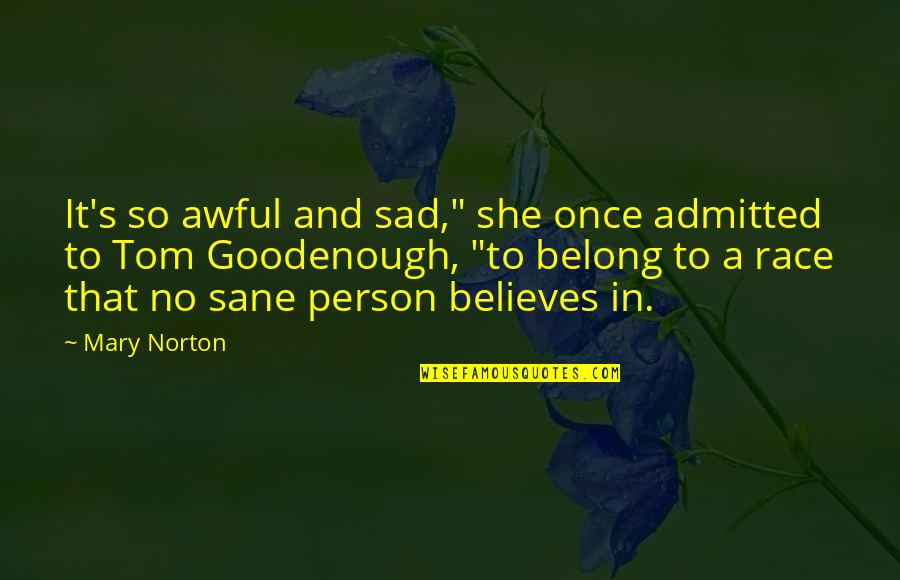 "Goodenough Quotes By Mary Norton: It's so awful and sad,"" she once admitted"