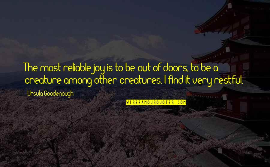 Goodenough Quotes By Ursula Goodenough: The most reliable joy is to be out