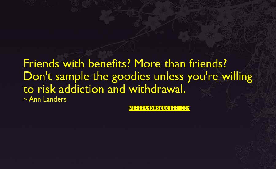 Goodies Quotes By Ann Landers: Friends with benefits? More than friends? Don't sample