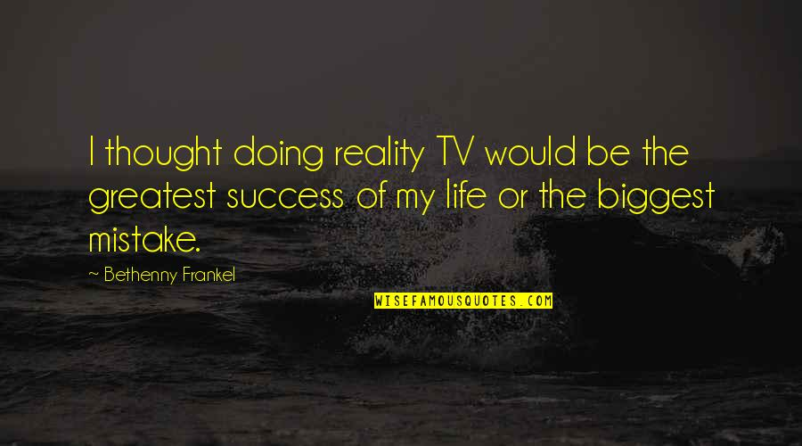 Goodies Quotes By Bethenny Frankel: I thought doing reality TV would be the