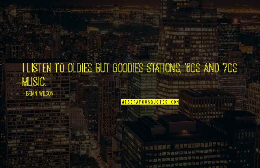 Goodies Quotes By Brian Wilson: I listen to oldies but goodies stations, '60s