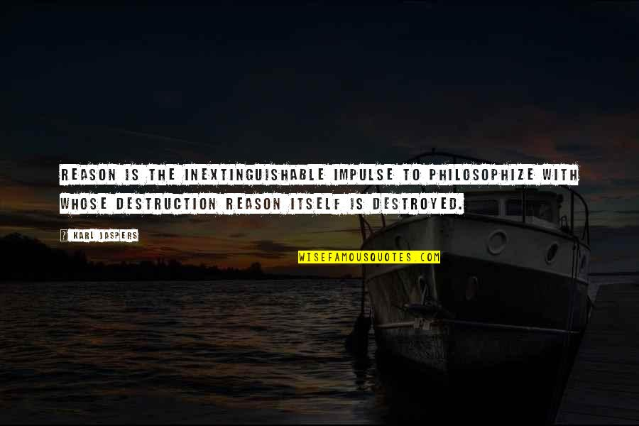 Goodies Quotes By Karl Jaspers: Reason is the inextinguishable impulse to philosophize with