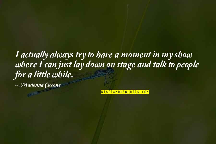 Goodies Quotes By Madonna Ciccone: I actually always try to have a moment