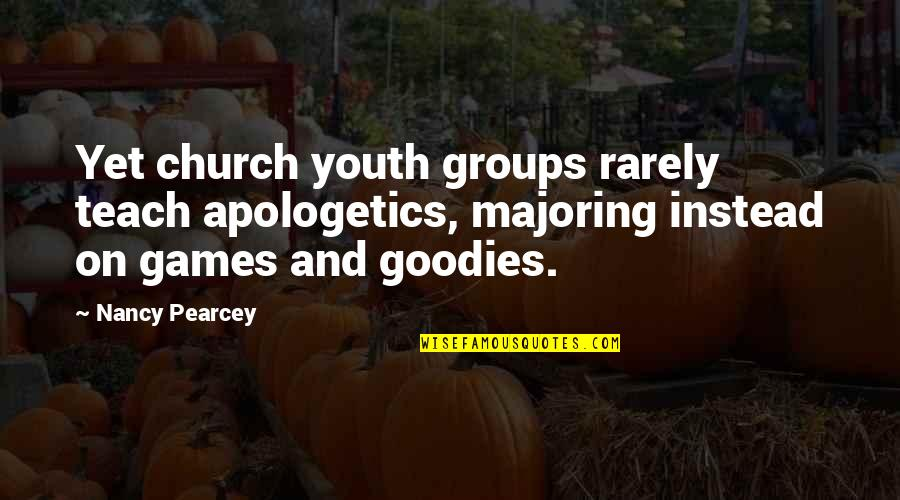 Goodies Quotes By Nancy Pearcey: Yet church youth groups rarely teach apologetics, majoring