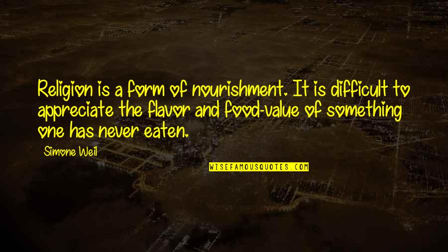 Goodies Quotes By Simone Weil: Religion is a form of nourishment. It is