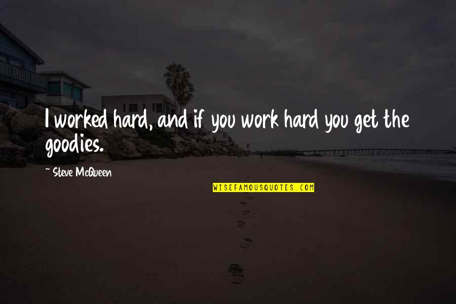 Goodies Quotes By Steve McQueen: I worked hard, and if you work hard