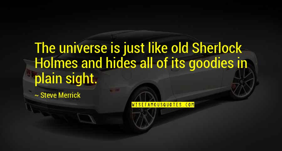 Goodies Quotes By Steve Merrick: The universe is just like old Sherlock Holmes