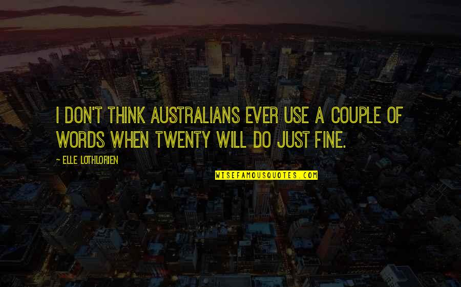 Goodle Quotes By Elle Lothlorien: I don't think Australians ever use a couple