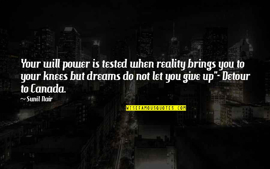 Goodle Quotes By Sunil Nair: Your will power is tested when reality brings