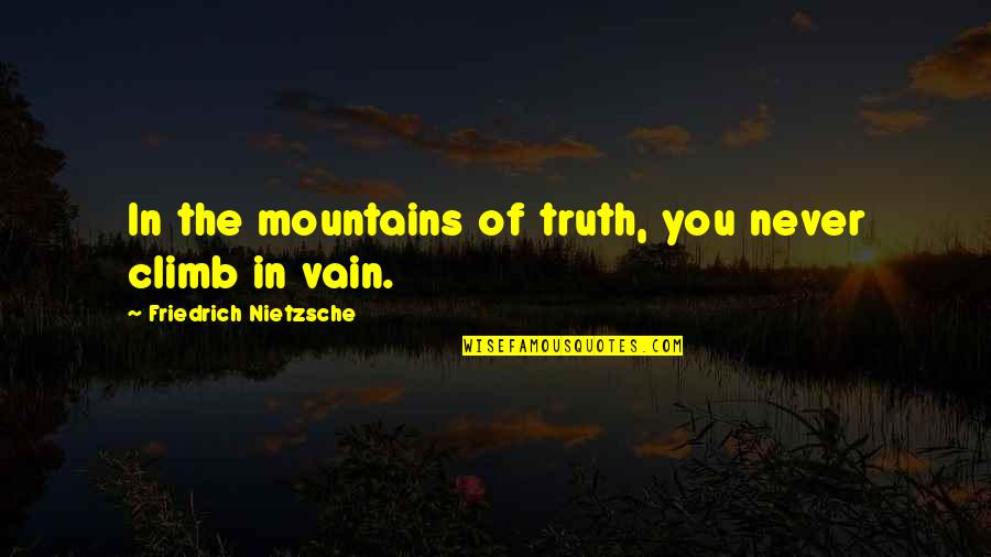 Goodnight Sweetheart Love Quotes By Friedrich Nietzsche: In the mountains of truth, you never climb