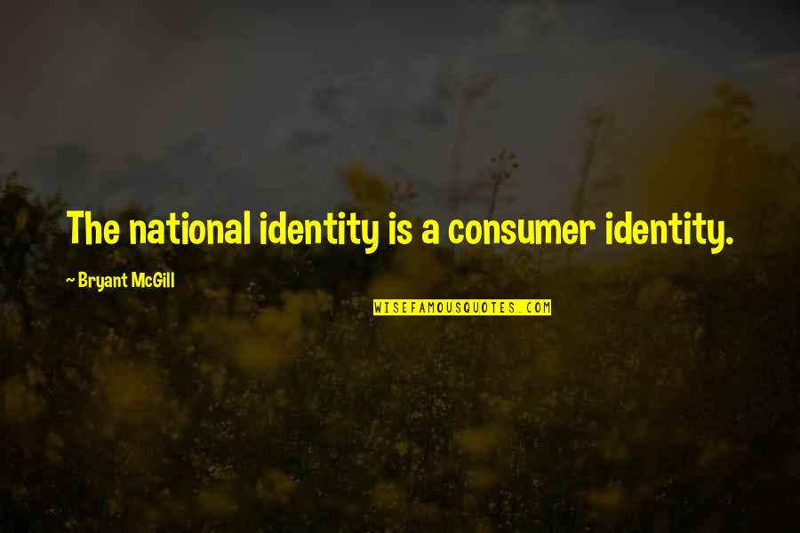 Goodpoint Quotes By Bryant McGill: The national identity is a consumer identity.