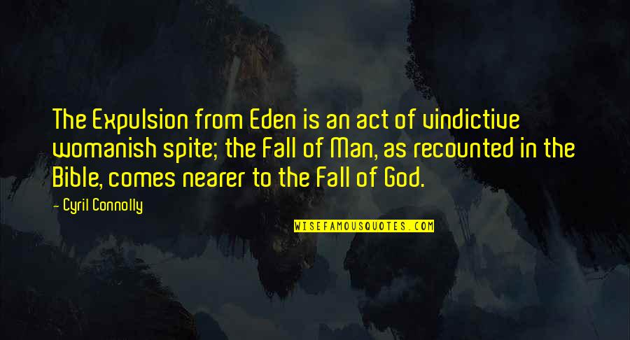 Goodpoint Quotes By Cyril Connolly: The Expulsion from Eden is an act of