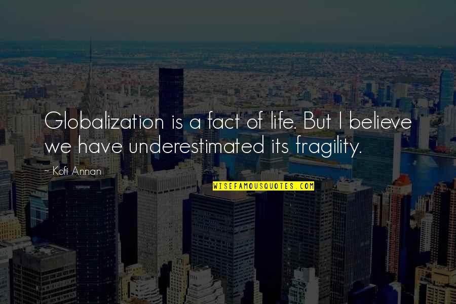 Goodpoint Quotes By Kofi Annan: Globalization is a fact of life. But I
