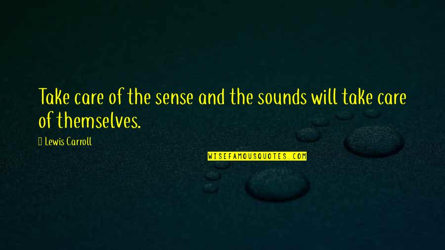 Goodpoint Quotes By Lewis Carroll: Take care of the sense and the sounds