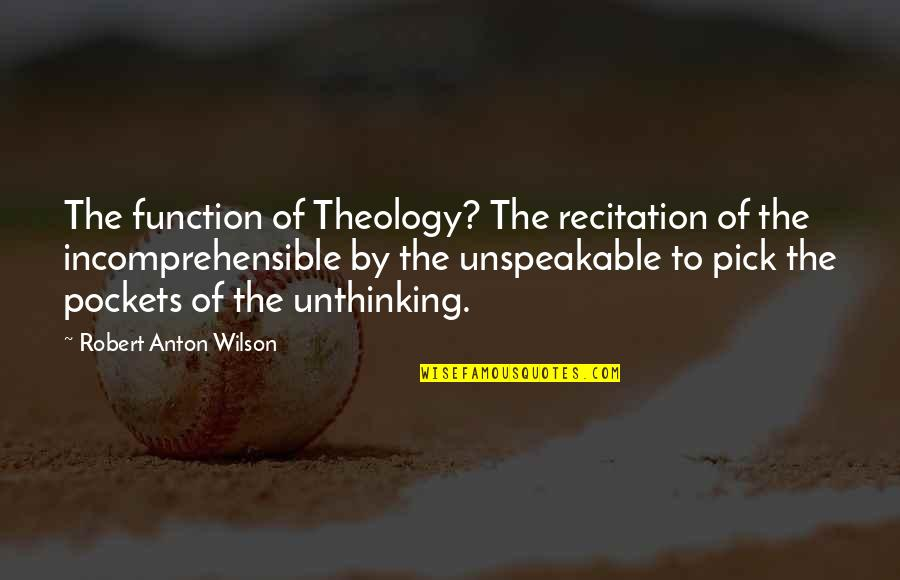 Goodpoint Quotes By Robert Anton Wilson: The function of Theology? The recitation of the