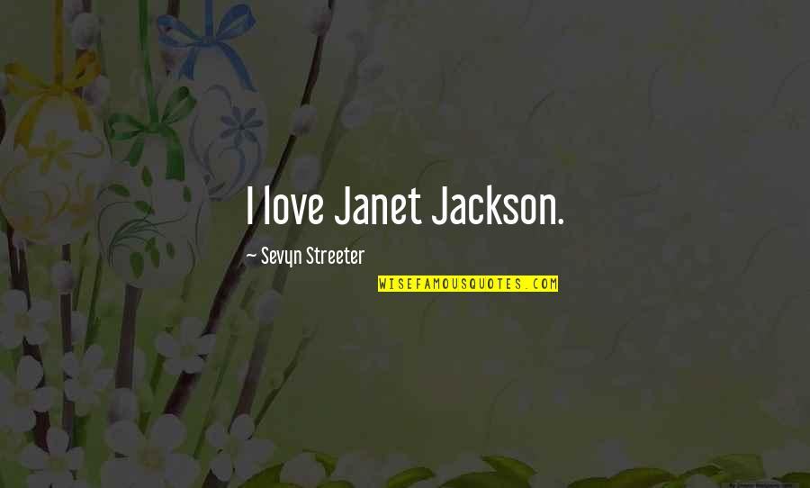 Goodpoint Quotes By Sevyn Streeter: I love Janet Jackson.