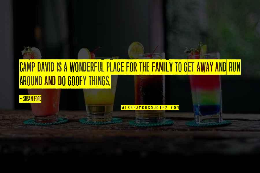 Goofy Family Quotes By Susan Ford: Camp David is a wonderful place for the