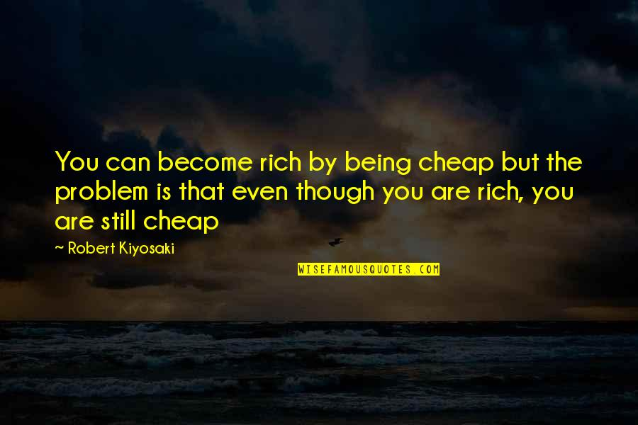 Google Adwords Keywords Quotes By Robert Kiyosaki: You can become rich by being cheap but